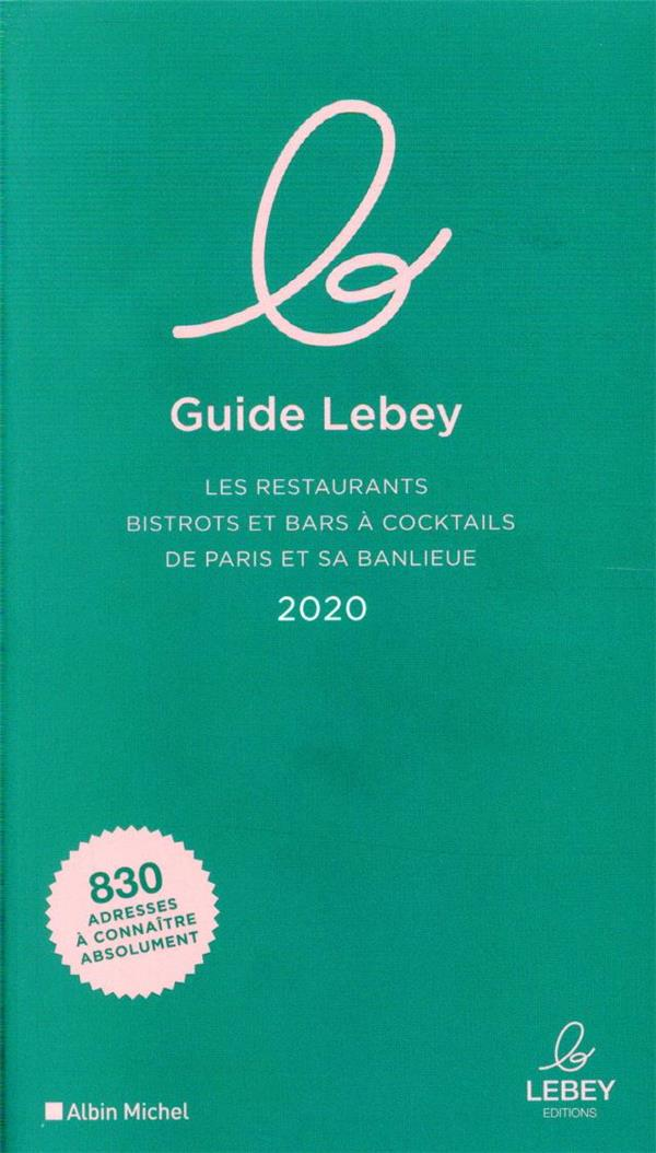XXX - LE GUIDE LEBEY 2020 - LES RESTAURANTS, BISTROTS ET BARS A COCKTAILS DE PARIS ET SA BANLIEUE