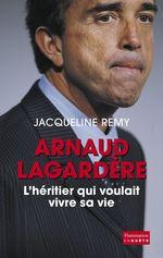 Vente Livre Numérique : Arnaud Lagardère, l'héritier qui voulait vivre sa vie  - Jacqueline Remy