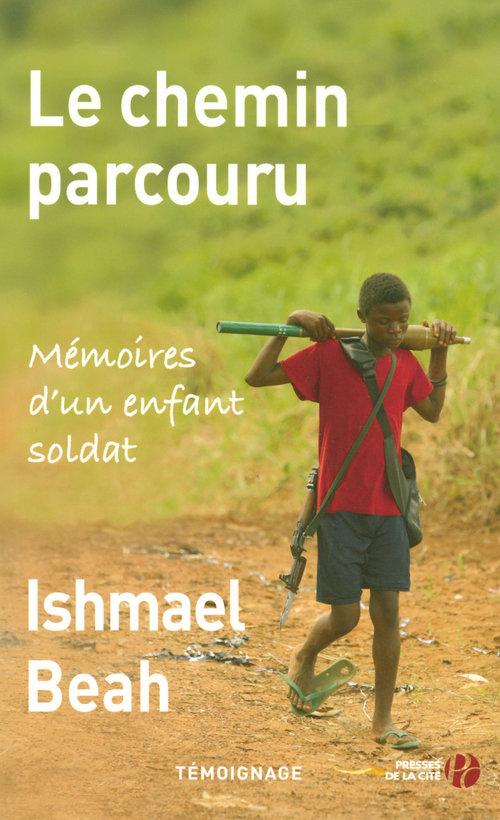 Le chemin parcouru ; mémoires d'un enfant soldat