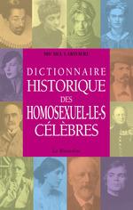 Dictionnaire historique des homosexuel.le.s célèbres  - Michel Larivière