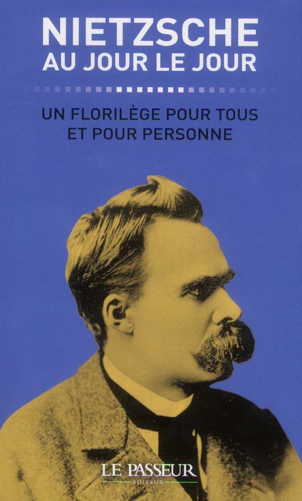Nietzsche Au Jour Le Jour ; Un Florilege Pour Tous Et Pour Personne