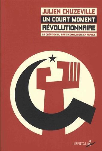 Un court moment revolutionnaire ; la création du Parti communiste en France (1915-1924)