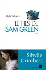 Le fils de Sam Green suivi de Le père de Tom Green  - Sybille Grimbert