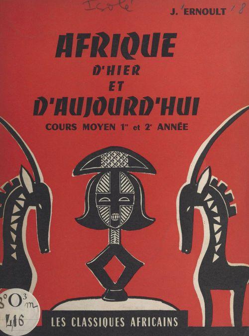Afrique d'hier et d'aujourd'hui  - Jean Ernoult