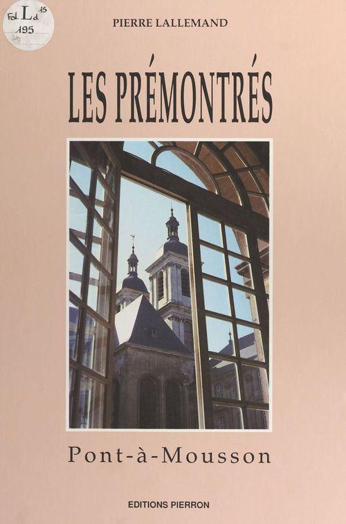 Les Prémontrés : Pont-à-Mousson  - Pierre Lallemand