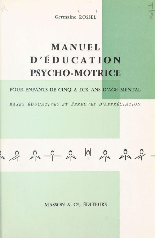 Manuel d'éducation psycho-motrice pour enfants de cinq à dix ans d'âge mental