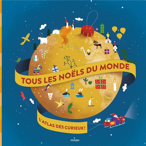 Tous les Noëls du monde ; l'atlas des curieux !