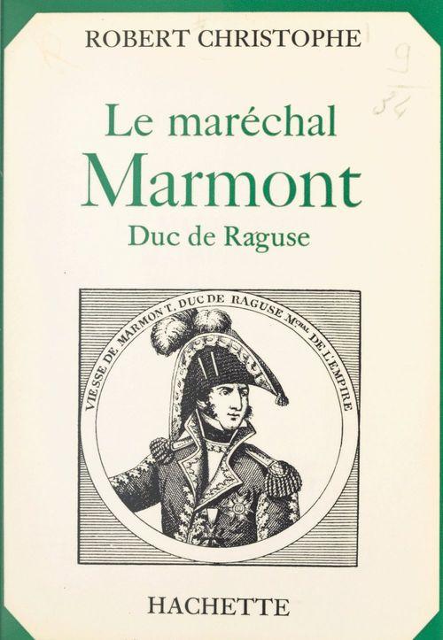 Le maréchal Marmont, duc de Raguse