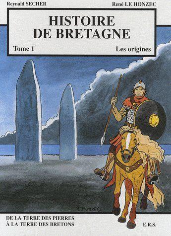 Histoire de bretagne t.1 ; les origines, de la terre des pierres à la terre des bretons