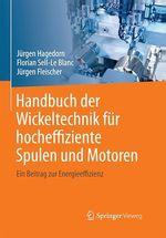 Handbuch der Wickeltechnik für hocheffiziente Spulen und Motoren  - Jurgen Hagedorn - Jurgen Fleischer - Florian Sell-Le Blanc