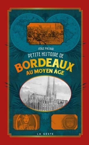 PETITE HISTOIRE DE BORDEAUX AU MOYEN-AGE
