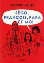 Ségo, François, papa et moi  - Olivier Faure