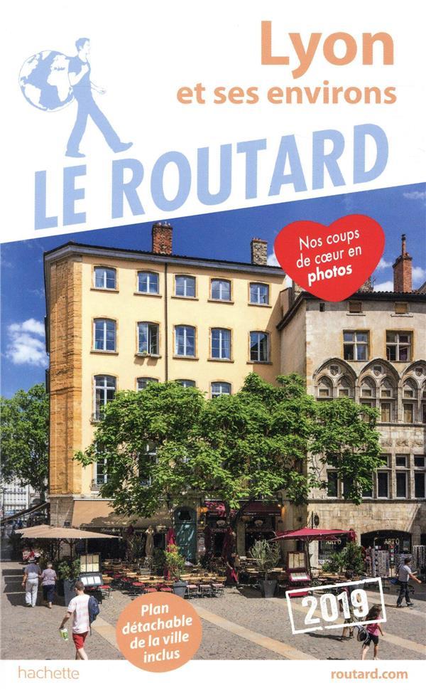 Guide du Routard ; Lyon et ses environs (édition 2019)