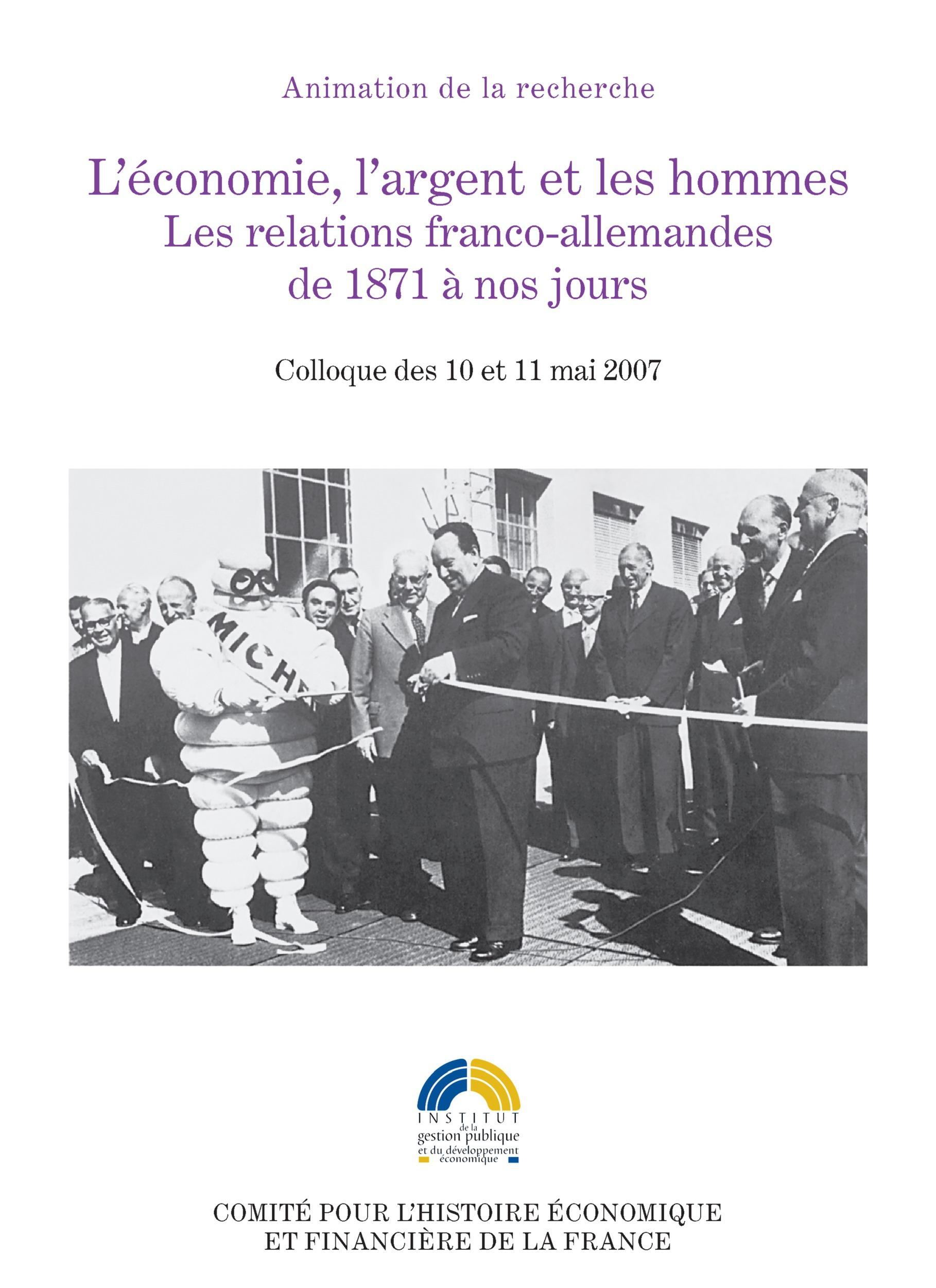 L'économie, l'argent et les hommes ; les relations franco-allemandes de 1871 à nos jours ; colloque des 10 et 11 mai 2007