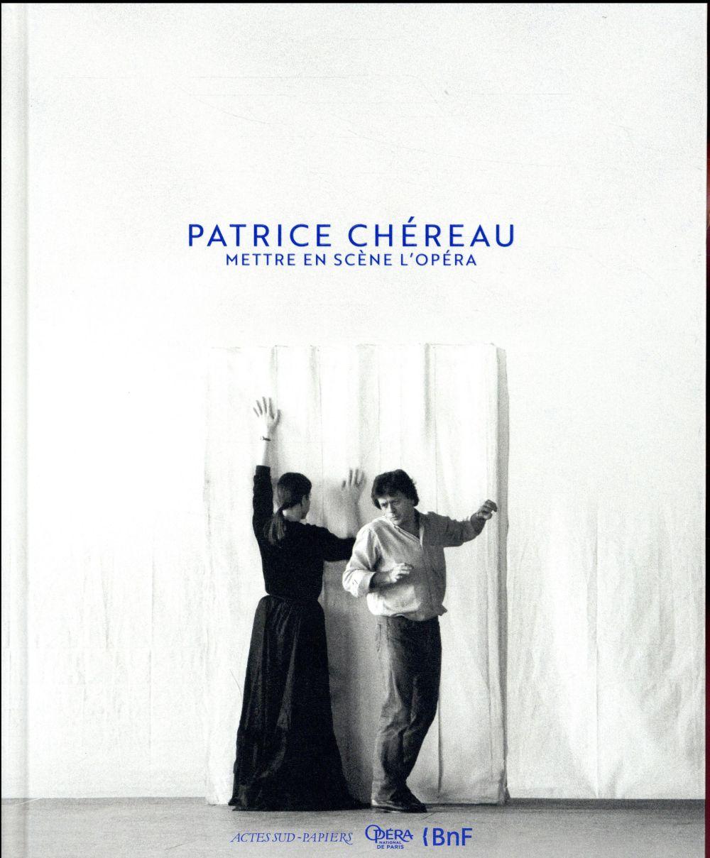 Patrice Chéreau ; mettre en scène l'opéra