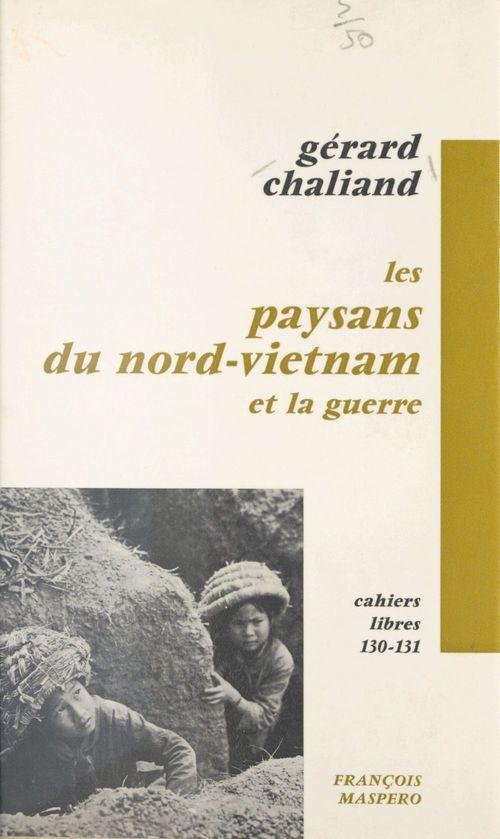 Les paysans du Nord-Vietnam et la guerre  - Gerard Chaliand