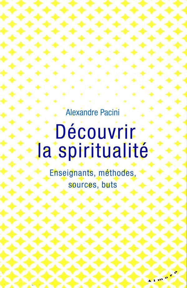 Découvrir la spiritualité ; enseignants, méthodes, sources, buts