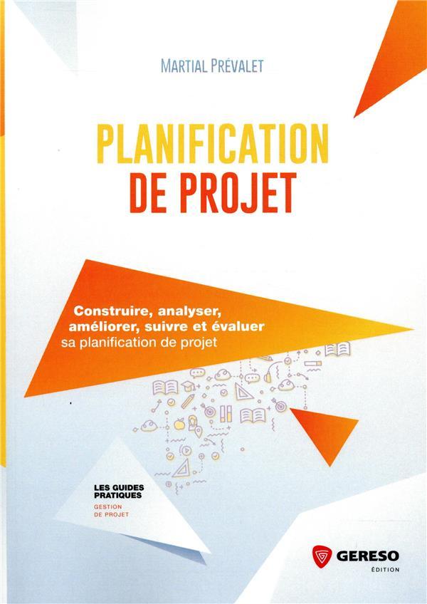 PLANIFICATION DE PROJET  -  IDEE, DEVELOPPEMENT ET EVALUATION FINALE PREVALET, MARTIAL