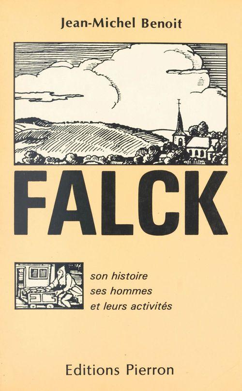 Falck : son histoire, ses hommes et leurs activités  - Jean-Michel Benoît