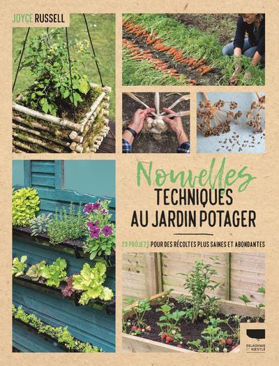 Nouvelles techniques au jardin potager ; 23 projets pour des récoltes plus saines et abondantes