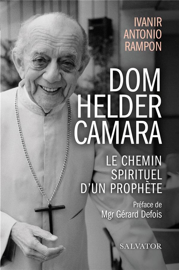 DOM HELDER CAMARA  -  LE CHEMIN SPIRITUEL D'UN PROPHETE