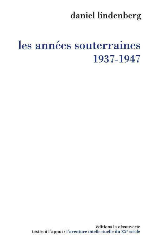 Les années souterraines, 1937-1947