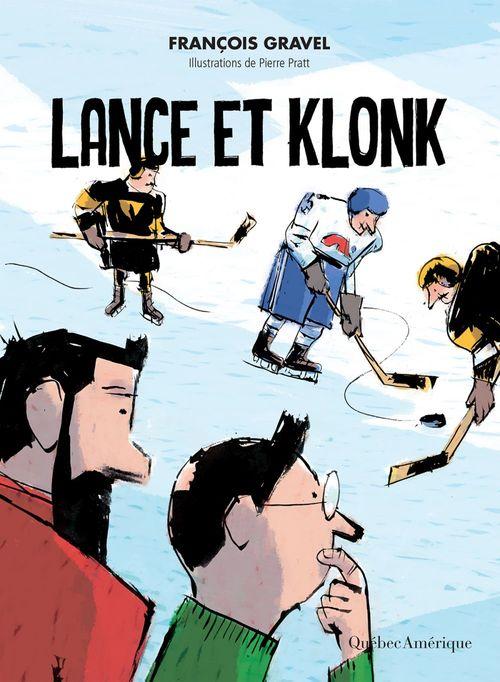 Lance et Klonk  - François Gravel  - Pierre Pratt