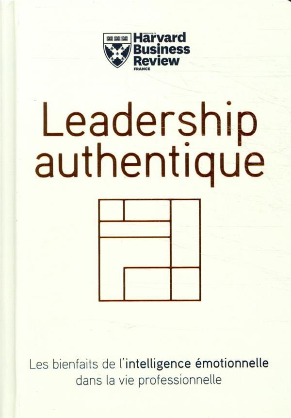 Leadership authentique ; les bienfaits de l'intelligence émotionnelle dans la vie professionnelle