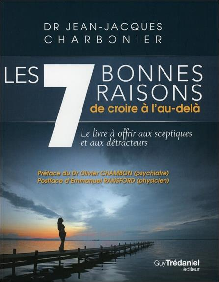 7 Bonnes Raisons De Croire A L'Au-Dela ; Le Livre A Offrir Aux Sceptiques Et Aux Detracteurs