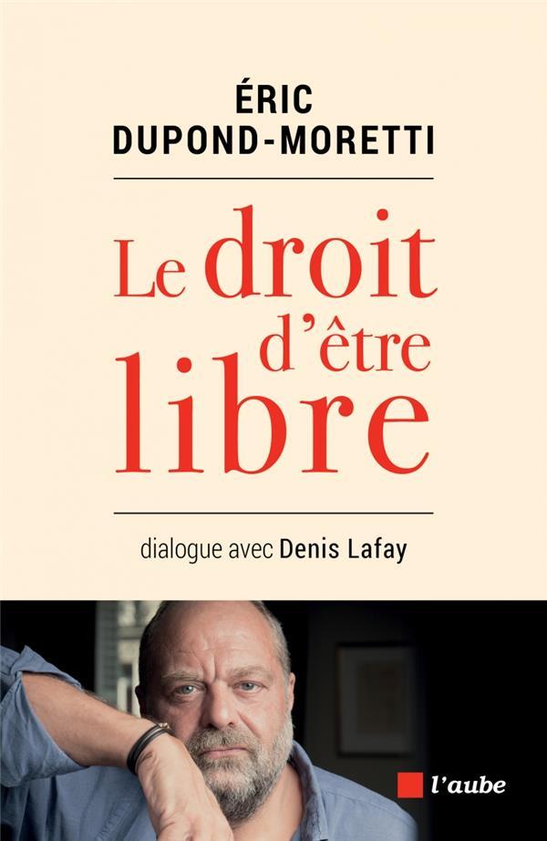 Le droit d'être libre ; dialogue avec Denis Lafay