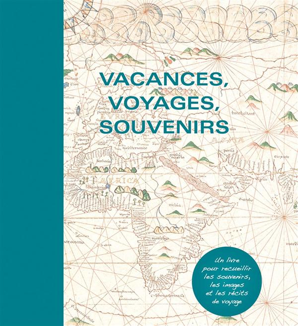 Vacances, voyages, souvenirs ; carnet de voyage à personnaliser
