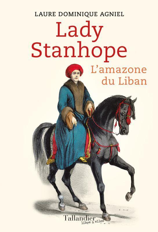 Lady Hester Stanhope ; l'amazone du Liban