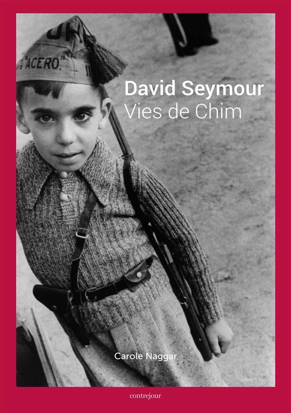 David Seymour ; vies de Chim