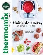 Thermomix : Moins de sucre, plus de goût !  - Pauline Dubois-Platet - Mathilde Piton - Fabrice Veigas