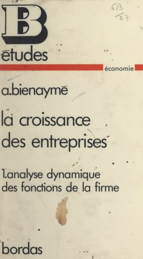 La croissance des entreprises (1). Analyse dynamique des fonctions de la firme