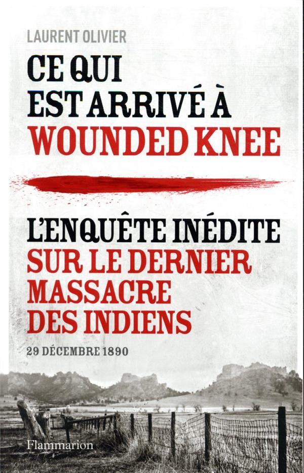 Ce qui est arrivé à Wounded Knee ; l'enquête inédite sur le dernier massacre des indiens, 29 décembre 1890