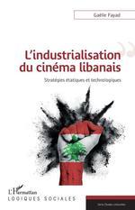 L'industrialisation du cinéma libanais : stratégies étatiques et technologiques  - Fayad Gaelle
