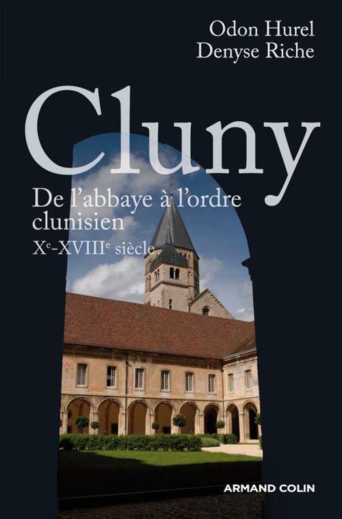 Cluny ; de l'abbaye à l'ordre clunisien X-XVIII siècle