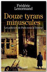 Douze tyrans minuscules ; les policiers de Paris sous la Terreur