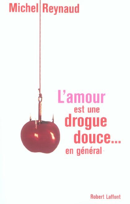 L'Amour Est Une Drogue Douce... En General