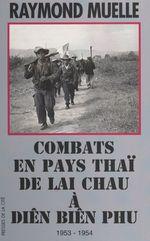 Combats en pays thaï, de Lai Chau à Diên Biên Phu, 1953-1954  - Raymond Muelle