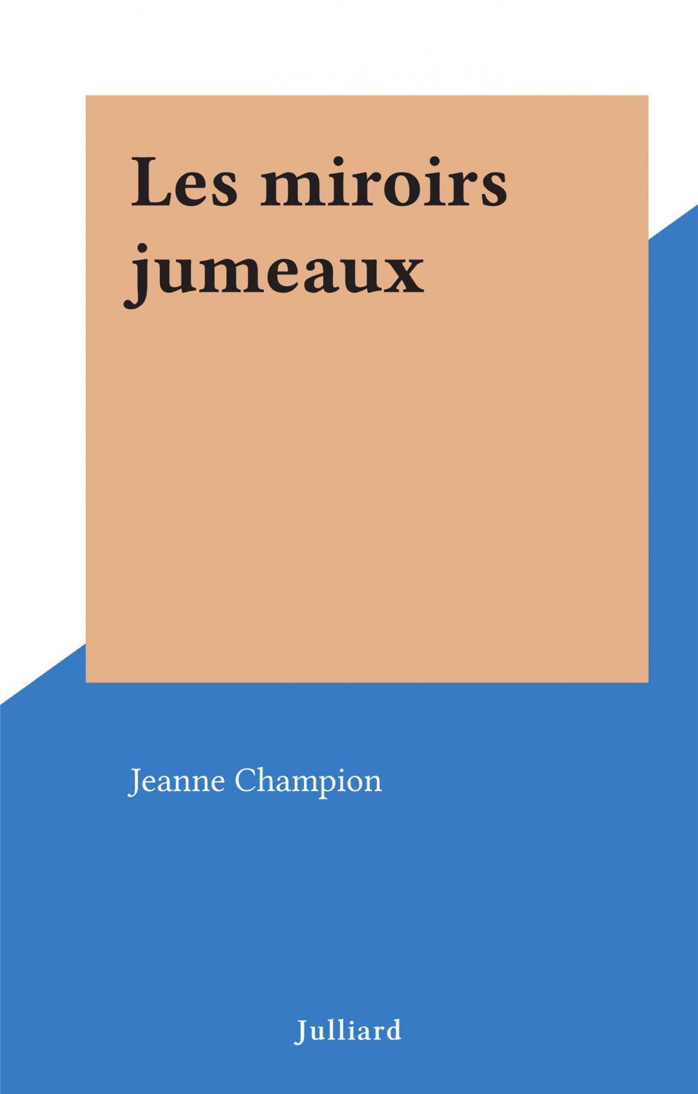 Les miroirs jumeaux  - Jeanne Champion