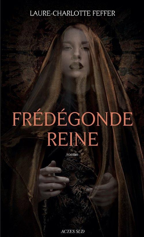 Frédégonde Reine  - Charlotte Feffer