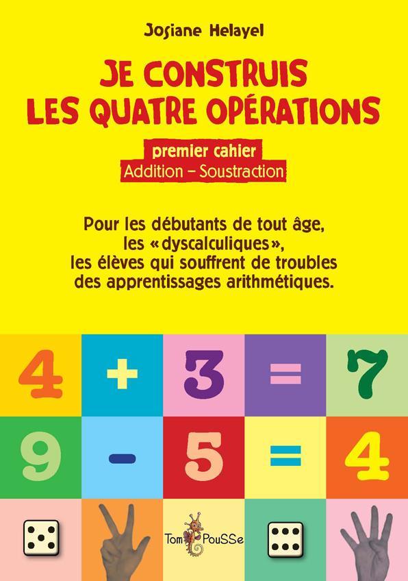 Je construis les quatre opérations ; premier cahier, addition - soustraction