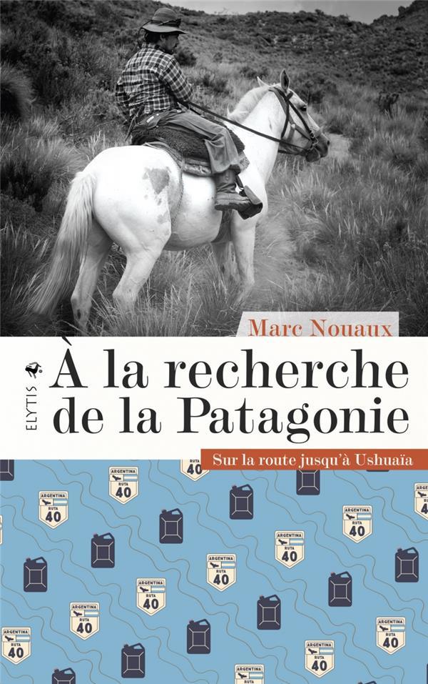 à la recherche de la Patagonie : sur la route jusqu'à Ushuai
