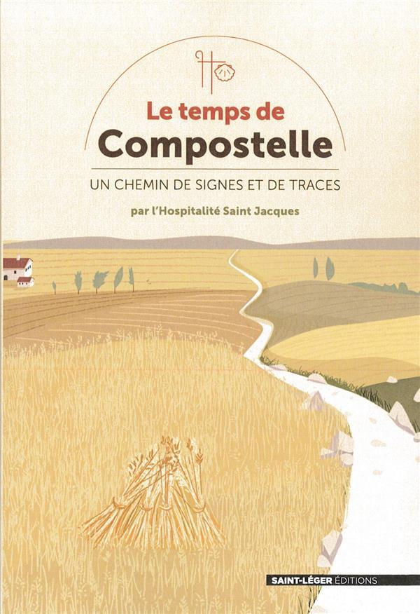 LE TEMPS DE COMPOSTELLE  -  UN CHEMIN DE SIGNES ET DE TRACES