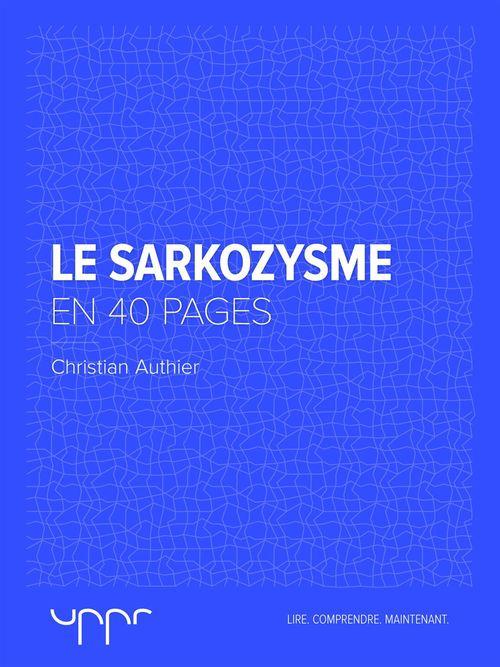 Le sarkozysme - En 40 pages