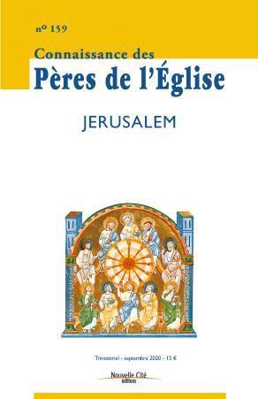 CONNAISSANCE DES PERES DE L'EGLISE N.159  -  SEPTEMBRE 2020  -  JERUSALEM