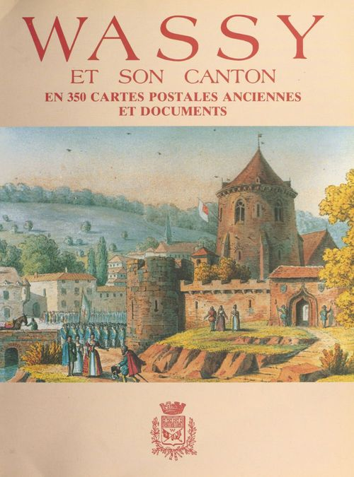 Vente E-Book :                                    Wassy et son canton : en 350 cartes postales anciennes et documents