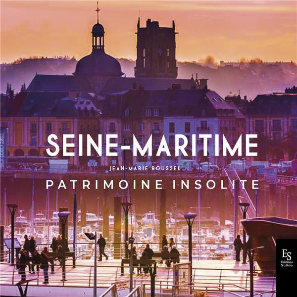 la Seine maritime ; patrimoine insolite
